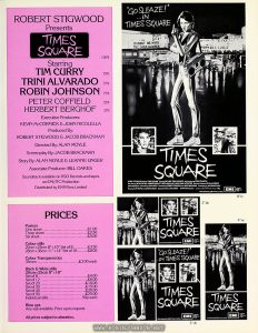 "UK Press Book for TIMES SQUARE, p. 11: price list for publicity materials Text: ROBERT STIGWOOD Presents TIMES SQUARE 100% Starring TIM CURRY 75% TRINI ALVARADO 75% ROBIN JOHNSON 75% PETER COFFIELD 35% HERBERT BERGHOF 35% Executive Producers: KEVIN McCORMICK & JOHN NICOLELLA Produced By: ROBERT STIGWOOD & JACOB BRACKMAN Directed By: ALAN MOYLE Screenplay By: JACOB BRACKMAN Story By: ALAN MOYLE & LEANNE UNGER Associate Producer: BILL OAKES Soundtrack available on RSO Records and tapes an EM1/ITC Production Distributed by EMI Films Limited PRICES Posters One sheet.....................£1.00 Three sheet...................£2.50 Six sheet......................£5.00 Colour stills 20cm x25cm 8""x 10"" Set of 8....£3.50 28cmx36cm 1 T*xl4"" Set of 16..£8.00 Colour Transparencies 35mm......................£3.00 each Black & White stills 20cmx25cm 8""xl0"" Set of 8.......................£4.00 Set of 12.................... £6.00 Set of 20.....................£10.00 Set of 30.....................£15.00 Set of 40.....................£20.00 Set of 50.....................£25.00 Individual stills............. 50p each Blow ups Any size available. Price upon request All prices subject to alteration. 8"" tc 2"" dc 3"" dc 4"" sc"