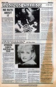 "Discussion with Vince Segs of The Ruts, run as a cross-promotion with TIMES SQUARE (1980), in an Australian music newspaper weekly. Relevant text: February 7,1981 JUKE 13 LONDON CALLING with Jillian Hughes NO RUTS ABOUT IT Very few bands are willing to carry on when their focal point leaves. When that person dies suddenly in an accident — or a heroin overdose as in the case of Malcolm Owen the lead singer of the Ruts — then it takes awhile to get over the shock. But the Ruts, one of the original punk bands, came up trumps. Renaming themselves Ruts DC (DC stands for Da Capo which is Latin for ""a new beginning"") they went back to their original audiences, tore them apart, and are now off to America to try their luck there. Meantime there's also a new LP of old material called Grin and Bear It. ""Last summer was probably the worst time for us"" says bassist Vince Segs, who has stepped in as their main vocalist. ''We've always known that Malcolm was doing heroin. He also had problems with his throat, which just went on him. It was very frustrating for us, because we couldn't work a lot of the time, and it was very frustrating for Malcolm, which is probably why he went back on the hard stuff again. ""The pressure was on us — everyone was aware that the kids out there wanted to hear us, but we were being held up. We started to drift apart."" Right after Owen died, the Ruts came up with one of their best singles yet, ''West One (Shine On Me)"". But partly because it was such a change from their rock-reggae, and partly because they made no appearances to promote it, the disc died. Then the Damned stepped in and took the three — the other two are drummer Dave Ruffy and guitarist Paul Fox — on tour with them, just to give them a helping hand. The Ruts re-discovered their audience, and found enough confidence to write new songs. Grin and Bear It is seen by some as a shoddy cashing in on Malcolm's death by their record company Virgin, well known for Sid Vicious/-Pistols re-issues. ""It is an album we put together for Malcolm's memory, that's all. We wanted it out, not the record company. We didn't have enough studio material with Malcolm to make up an LP so we put in some live things. Some people say it's a con because Ruts fans would have all the tracks. ""That's not so. Fans wouldn't have the live version of 'Babylon's Burning' or the John Peel (radio) session recording of 'Demolition Dancing' — the LP's not intended to tear about the charts, it's just there for anyone who wants it. The album we aim for the charts is the one we start work on soon. If anything, we wanted to bring 'Love in Vein' back — it was hidden on the b-side of 'Staring at the Rude Boys' the first time."" Ruts DC are touring and recording with a sessions sax/keyboards player called Garry Barnacle who was on their first LP The Crack as well as Grin and Bear It."