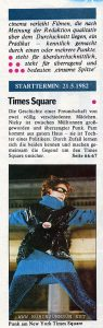 Blurb for opening of TIMES SQUARE (1980) in a German film magazine.  Relevant text: Programm cinema verleiht Filmen, die nach Meinung der Redaktion qualitativ über dem Durchschnitt liegen, ein Prädikat - kenntlich gemacht durch einen oder mehrere Punkte. •  steht für überdurchschnittlich, •  • steht für überragend und •  • • bedeuten .einsame Spitze'  STARTTERMIN: 21.5.1982 Times Square                 • Die Geschichte einer Freundschaft von zwei völlig verschiedenen Mädchen. Nicky ist zwischen Mülltonnen großgeworden und überzeugter Punk. Pam kommt aus gutem Haus - sie ist Tochter eines Politikers. Durch Zufall lernen sich die beiden kennen und machen gemeinsam die Gegend um den Times Square unsicher.      Seite 66-67 Punk am New York Times Square  [Program  Program  Cinema awards movies that, in the opinion of the editors, are qualitatively above average, a rating - indicated by one or more points. • stands for above average, • • stands for outstanding and • • means 'one of a kind'  START DATE: 21.5.1982 Times Square • The story of a friendship of two totally different girls. Nicky grew up among garbage cans and is a staunch punk. Pam is from a good family - she is the daughter of a politician. By chance, they get to know each other and together they make the area around Times Square unsafe. Page 66-67  Punk in New York's Times Square]
