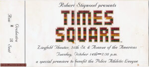 TIMES SQUARE premiere ticket  Text   Robert Stigwood presents TIMES SQUARE Ziegfeld Theater, 54th St. & Avenue of the Americas Tuesday, October 14th -- 7:30 p.m. a special premiere to benefit the Police Athletic League  Orchestra Row M Seat 16