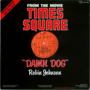 """""""Damn Dog"""" 12-inch single-sided single, Belgium, 1980, RSO 2812 062. Front cover with record label visible.  Text:  LIMITED EDITION  NOT FOR SALE  RSO 2812 062  FROM THE MOVIE TIMES   SQUARE   RSO  NOT FOR SALE - PROMOTIONAL COPY  (P) 1980  45 RPM  SABAM  2812 062 A  STEREO  The Original Motion Picture Soundtrack  «T!MES SQUARE.. DAMN DOG (B. Mernit/J. Brackman) ROBIN JOHNSON Producer Bill Oakes  (P) 1980 RSO Records, Inc.  ALL RIGHTS OF THE MANUFACTURER AND OF THE OWNER OF THE RECORDED WORK RESERVED UNAUTHORISED PUBLIC PERFORMANCE BROADCASTING AND COPYING OF THIS RECORD PROHIBITED   """"DAMN DOG"""" Robin Johnson  Motion Picture distributed by  Excelsior Films Belgium  From the Original Soundtrack on RSO Records & Tapes  Distributed by  Polygram Records nv/sa  Polydor Division"""