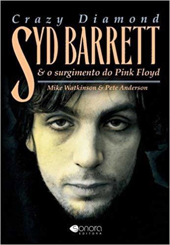 Crazy Diamond: Syd Barrett e o Surgimento do Pink Floyd