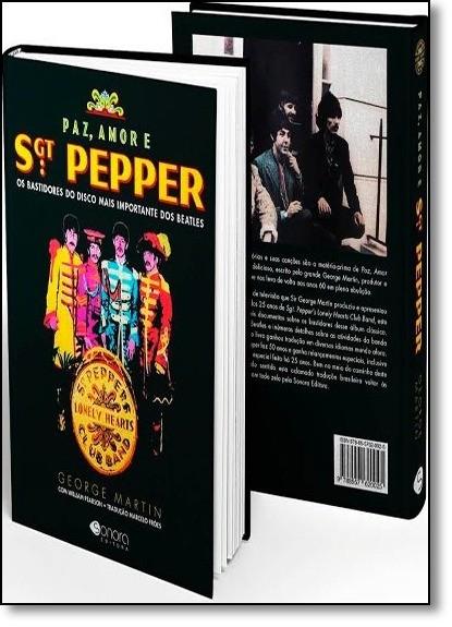 Paz, Amor E Sgt. Pepper - Os Bastidores Do Disco Mais Importante Dos Beatles