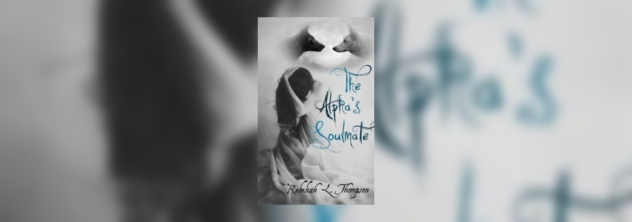 The Alpha's Soulmate (Alpha's Mate Series #1) by RebekahLThompson at