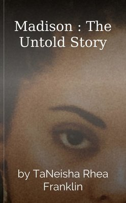 Madison : The Untold Story by TaNeisha Rhea Franklin