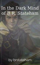 In the Dark Mind of B.R. Stateham by brstateham