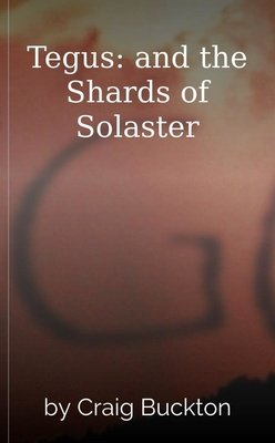 Tegus: and the Shards of Solaster by Craig Buckton