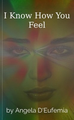 I Know How You Feel by Angela D'Eufemia