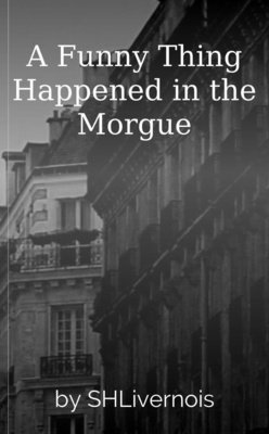 A Funny Thing Happened in the Morgue by SHLivernois
