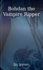 Bohdan the Vampire Ripper by trimm