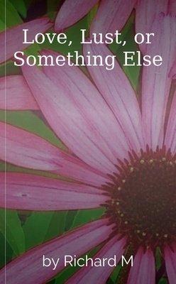 Love, Lust, or Something Else by Richard M