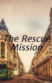 The Rescue Mission by Jasmine