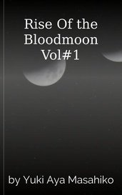Rise Of the Bloodmoon Vol#1 by Yuki Aya Masahiko