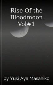 Rise Of the Bloodmoon Vol#1 by Yuki Aya Masahiko