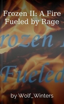 Frozen II: A Fire Fueled by Rage by Wolf_Winters