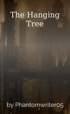 The Hanging Tree by Phantomwriter05