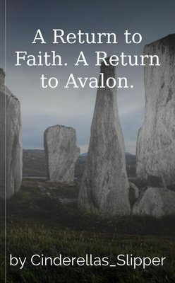 A Return to Faith. A Return to Avalon. by Cinderellas_Slipper