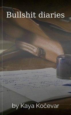 Bullshit diaries by Kaya Kočevar