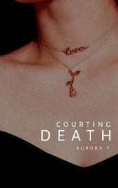 Courting Death | Book 3 by 𝐚𝐮𝐫𝐨𝐫𝐚 𝐲𝐞𝐨
