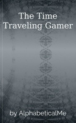 The Time Traveling Gamer by AlphabeticalMe