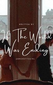 If The World Was Ending by ABrunetteGirl