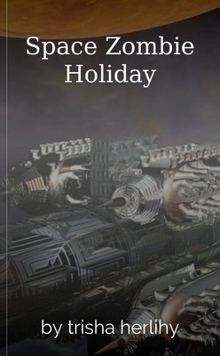 Space Zombie Holiday by trisha herlihy