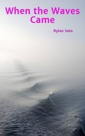 When the Waves Came by Rylan Sato