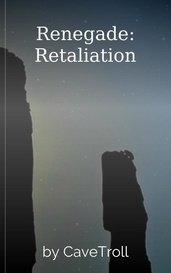 Renegade: Retaliation by CaveTroll