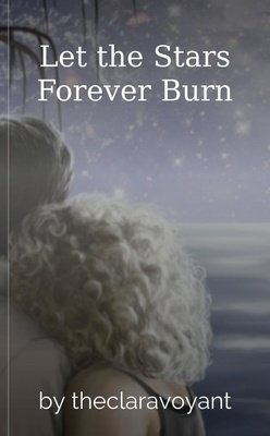 Let the Stars Forever Burn by theclaravoyant
