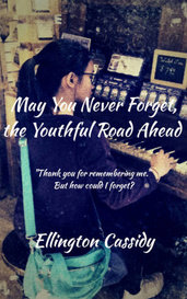 May You Never Forget, The Youthful Road Ahead by Ellington Cassidy