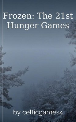Frozen: The 21st Hunger Games by celticgames4