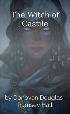 The Witch of Castile by Donovan Douglas-Ramsey Hall