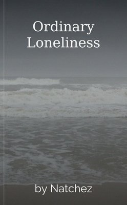 Ordinary Loneliness by Natchez