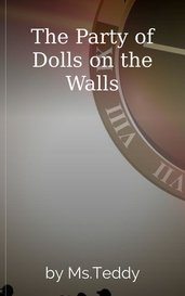 The Party of Dolls on the Walls by Ms.Teddy