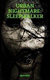 URBAN NIGHTMARE: SLEEPWALKER by Robert Alan Ryder