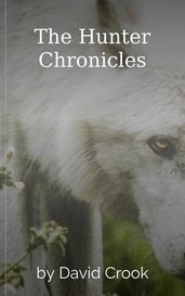 The Hunter Chronicles by David Crook