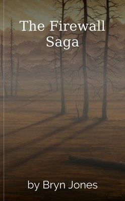 The Firewall Saga by Bryn Jones