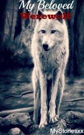 My Beloved Werewolf (ON HOLD) by MyStoriesxx