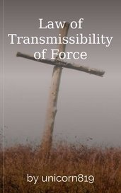 Law of Transmissibility of Force by unicorn819