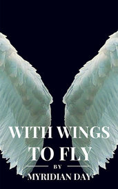 With Wings To Fly by Myridian Day