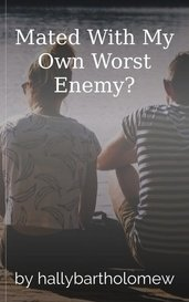 Mated With My Own Worst Enemy? by hallybartholomew