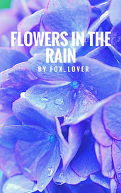 Flowers In the Rain by Fox_lover