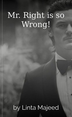 Mr. Right is so Wrong! by Linta Majeed