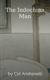The Indochina Man by Cid Andrenelli
