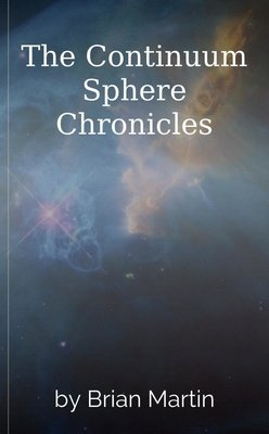 The Continuum Sphere Chronicles by Brian Martin