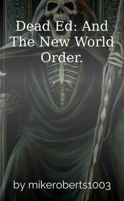 Dead Ed: And The New World Order. by mikeroberts1003