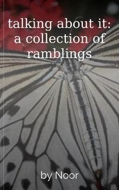 talking about it: a collection of ramblings by Noor