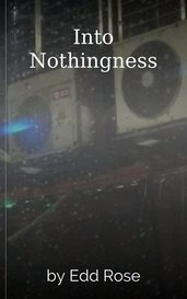 Into Nothingness by Edd Rose
