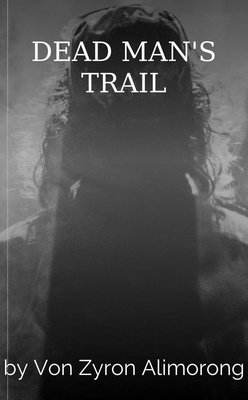 DEAD MAN'S TRAIL by Von Zyron Alimorong