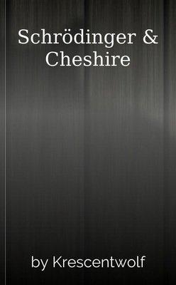 Schrödinger & Cheshire by Krescentwolf